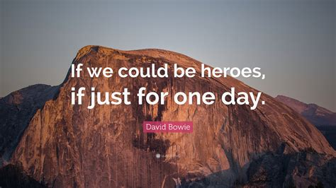 """David Bowie Quote: """"If we could be heroes, if just for one"""