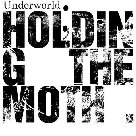 Underworld - Holding The Moth | Releases | Discogs